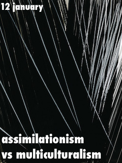 assimilationism vs multiculturalism essay This article is written like a personal reflection or opinion essay that states a  but in multiculturalism, cultural assimilation can happen all over the world.
