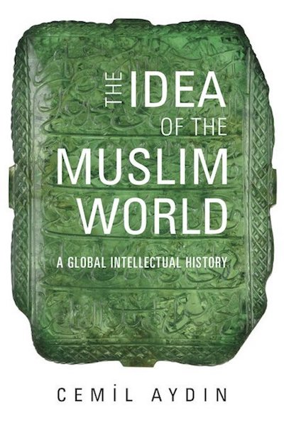 cemil-aydin-idea-of-the-muslim-world
